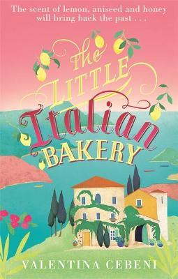 The Little Italian Bakery : A perfect summer read about love, baking and new beginnings