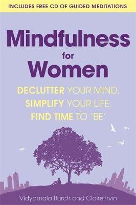 Mindfulness for Women : Declutter your mind, simplify your life, find time to 'be'