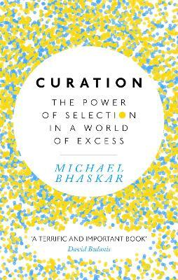Curation : The power of selection in a world of excess