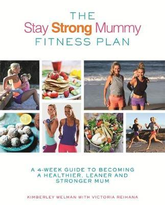 The Stay Strong Mummy Fitness Plan : A 4-week guide to becoming a healthier, leaner and stronger mum
