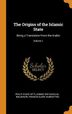 The Origins of the Islamic State  Being a Translation from the Arabic; Volume 1