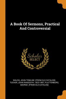 A Book of Sermons, Practical and Controversial