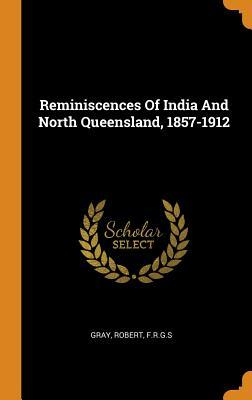 Reminiscences of India and North Queensland, 1857-1912