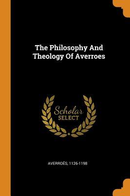 The Philosophy and Theology of Averroes