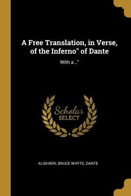 A Free Translation, in Verse, of the Inferno of Dante  With A...