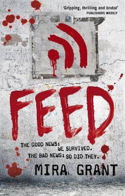 Feed : The Newsflesh Trilogy: Book 1