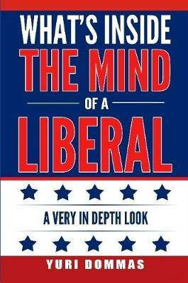 What's Inside the Mind of a Liberal  A Very in Depth Look
