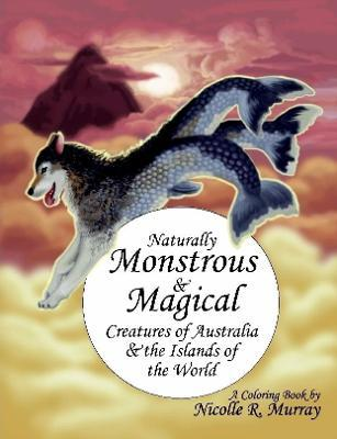 Naturally Monstrous and Magical Creatures of Australia and the Islands of the World