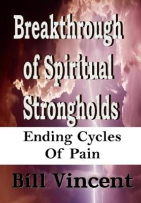 Breakthrough of Spiritual Strongholds  Ending Cycles of Pain