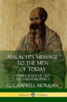 Malachi's Message to the Men of Today: A Bible Study of Old Testament Prophecy