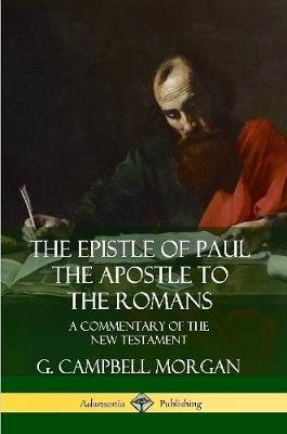 The Epistle of Paul the Apostle to the Romans: A Commentary of the New Testament