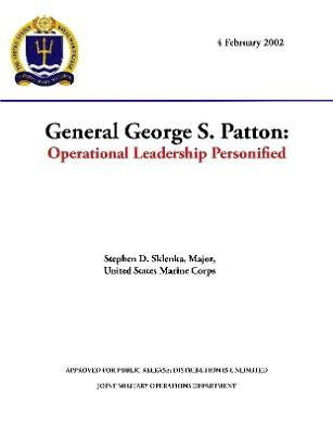 General George S. Patton Operational Leadership Personified