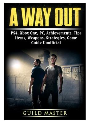 A Way Out, Ps4, Xbox One, Pc, Achievements, Tips, Items, Weapons, Strategies, Game Guide Unofficial