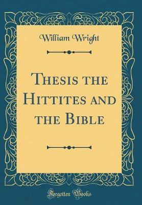 Thesis the Hittites and the Bible (Classic Reprint)