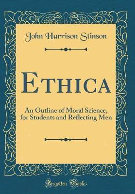 Ethica  An Outline of Moral Science, for Students and Reflecting Men (Classic Reprint)