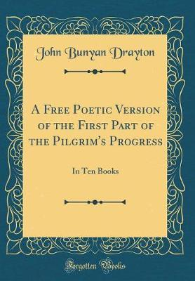 A Free Poetic Version of the First Part of the Pilgrim's Progress