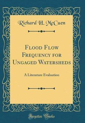 Flood Flow Frequency for Ungaged Watersheds  A Literature Evaluation (Classic Reprint)