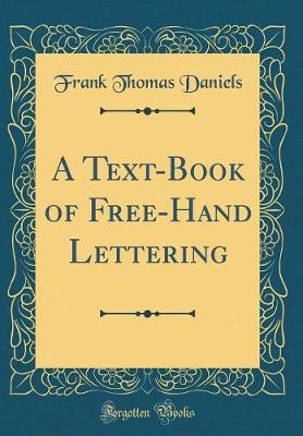 A Text-Book of Free-Hand Lettering (Classic Reprint) : Frank