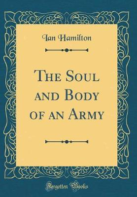 The Soul and Body of an Army (Classic Reprint)