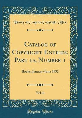 Catalog of Copyright Entries; Part 1a, Number 1, Vol. 6  Books, January-June 1952 (Classic Reprint)