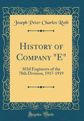 History of Company E  303d Engineers of the 78th Division, 1917-1919 (Classic Reprint)