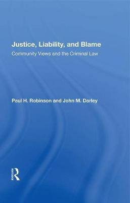 Justice, Liability, And Blame  Community Views And The Criminal Law