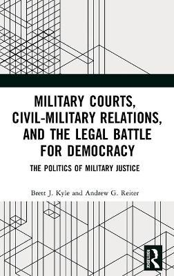 Military Courts, Civil-Military Relations, and the Legal Battle for Democracy