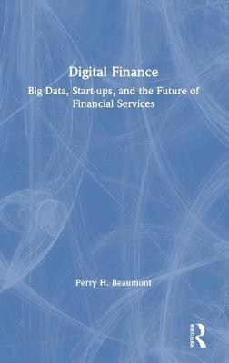 Digital Finance  Big Data, Start-ups, and the Future of Financial Services