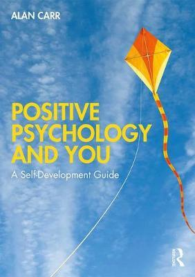 Positive Psychology and You : A Self-Development Guide