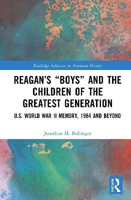 "Reagan's ""Boys"" and the Children of the Greatest Generation"