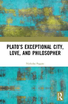 Plato's Exceptional City, Love, and Philosopher