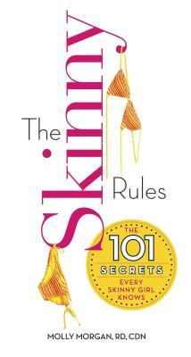 The Skinny Rules : The 101 Secrets Every Skinny Girl Knows