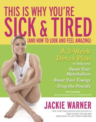 This Is Why You're Sick and Tired : (And How to Look and Feel Amazing) – Jackie Warner