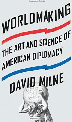 Worldmaking  The Art and Science of American Diplomacy