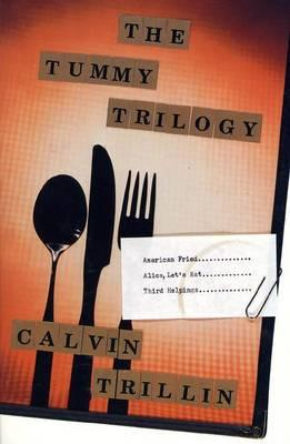 The Tummy Trilogy : American Fried / Alice, Let's Eat / Third Helpings