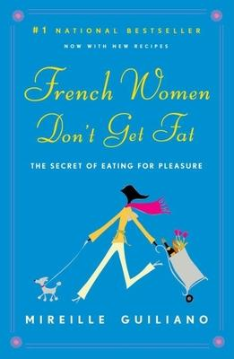 French Women Don't Get Fat : The Secret of Eating for Pleasure – Mireille Guiliano
