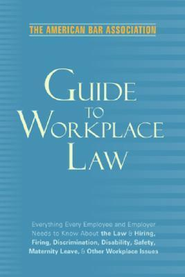 The American Bar Association Guide to Workplace Law