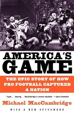 America's Game : The Epic Story of How Pro Football Captured a Nation