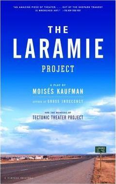 The Laramie Project / by Moisaes Kaufman and the Members of Tectonic Theater Project.