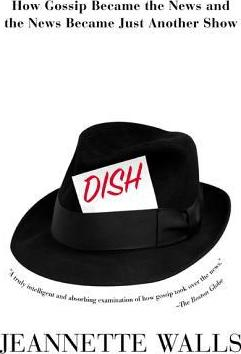Dish: Hot Gossip Became the News and the News Became Just Another Show