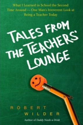 Tales from the Teachers' Lounge  What I Learned in School the Second Time Around--One Man's Irreverent Look at Being a Teacher