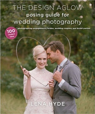 The Design Aglow Posing Guide For Wedding Photography