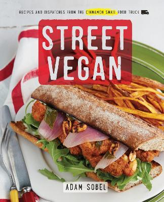 Street Vegan : Recipes and Dispatches from The Cinnamon Snail Food Truck