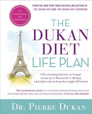The Dukan Diet Life Plan (Canceled ISBN) : The Illustrated Guide to the Revolutionary 4-Phase Plan for Fast-Track Weight Loss and Lifetime Maintenance, with All-New Recipes – Dr Pierre Dukan