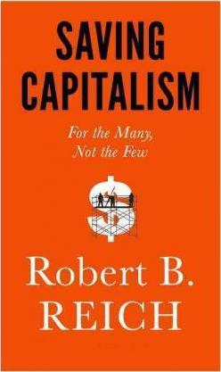 Saving Capitalism : For the Many, Not the Few