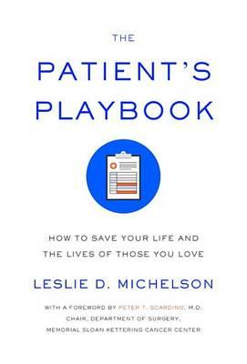 The Patient's Playbook  How to Save Your Life and the Lives of Those You Love