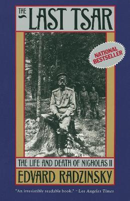The Last Tsar  The Life and Death of Nicholas II