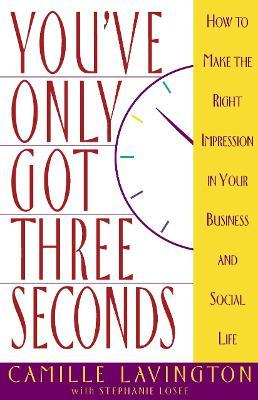 You'Ve Only Got Three Seconds: How to Make the Right Impression in Your Business and Social Life