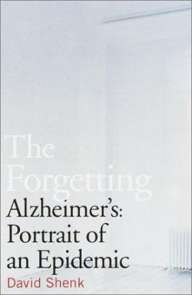The Forgetting : Alzheimer's Portrait of an Epidemic