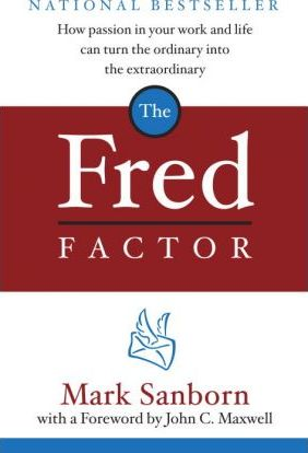 The Fred Factor : How Passion in Your Work and Life Can Turn the Ordinary Into the Extraordinary